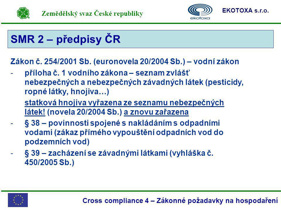 SMR 2 – předpisy ČR SMR 2. Zákon č. 254/2001 Sb. (euronovela 20/2004 Sb.) – vodní zákon.