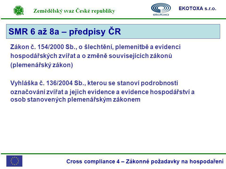 SMR 6 až 8a – předpisy ČR Zákon č. 154/2000 Sb., o šlechtění, plemenitbě a evidenci. hospodářských zvířat a o změně souvisejících zákonů.