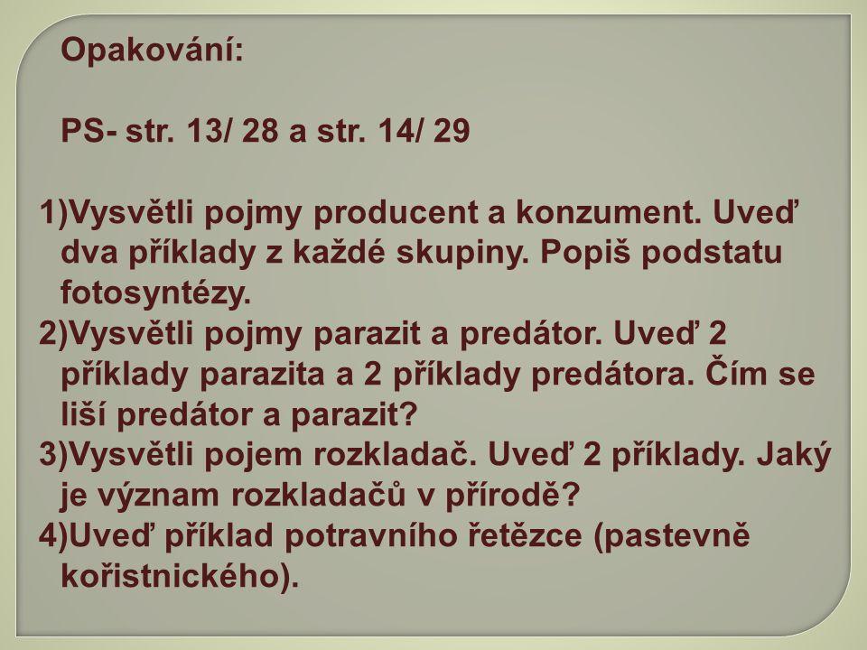 Opakování: PS- str. 13/ 28 a str. 14/ 29. Vysvětli pojmy producent a konzument. Uveď dva příklady z každé skupiny. Popiš podstatu fotosyntézy.