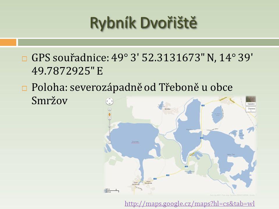 Rybník Dvořiště GPS souřadnice: 49° 3 52.3131673 N, 14° 39 49.7872925 E. Poloha: severozápadně od Třeboně u obce Smržov.