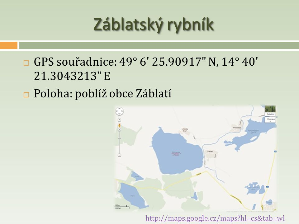 Záblatský rybník GPS souřadnice: 49° 6 25.90917 N, 14° 40 21.3043213 E. Poloha: poblíž obce Záblatí.