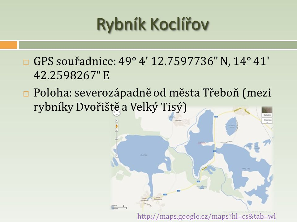 Rybník Koclířov GPS souřadnice: 49° 4 12.7597736 N, 14° 41 42.2598267 E.