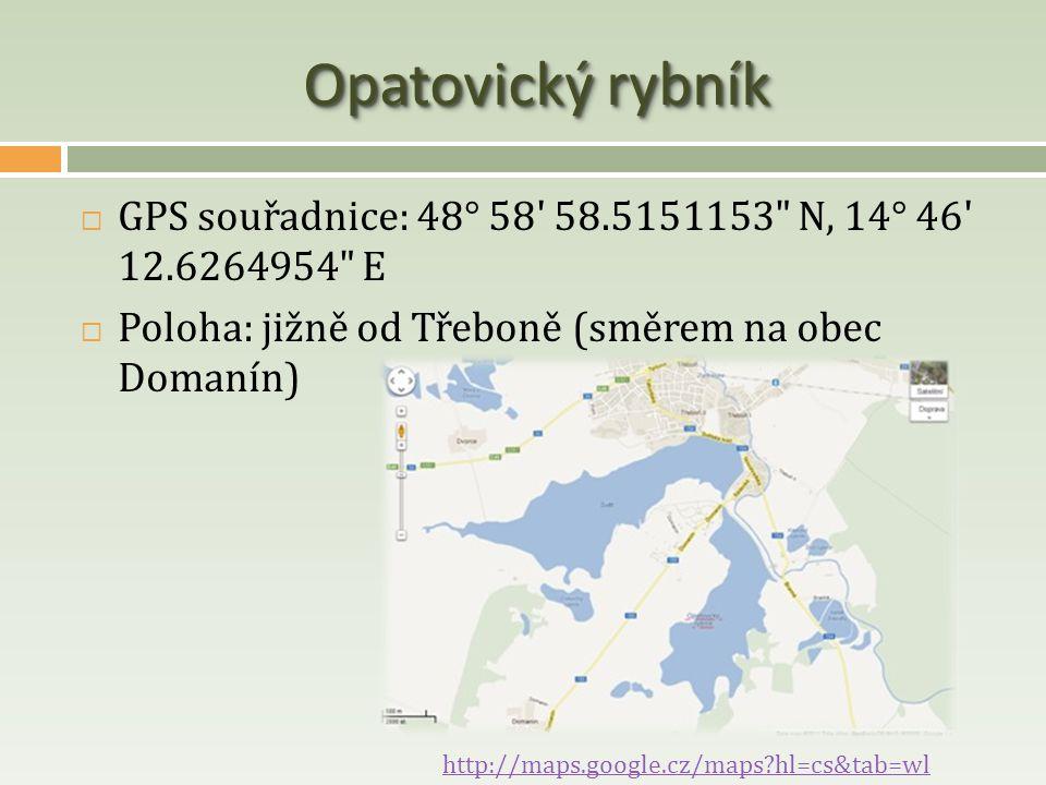 Opatovický rybník GPS souřadnice: 48° 58 58.5151153 N, 14° 46 12.6264954 E. Poloha: jižně od Třeboně (směrem na obec Domanín)