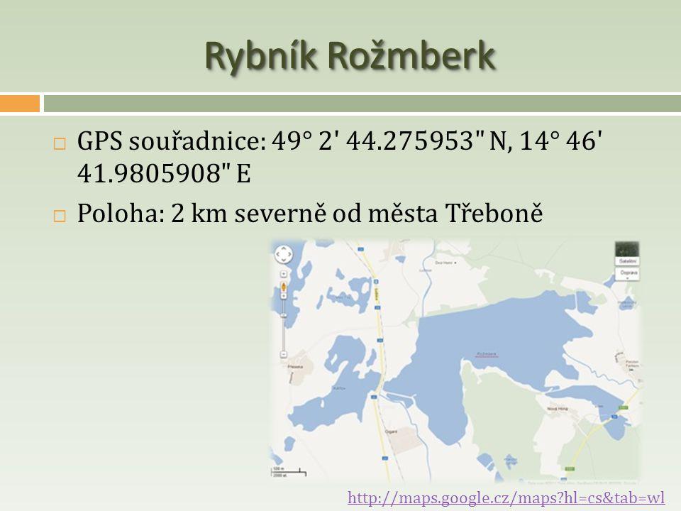 Rybník Rožmberk GPS souřadnice: 49° 2 44.275953 N, 14° 46 41.9805908 E. Poloha: 2 km severně od města Třeboně.