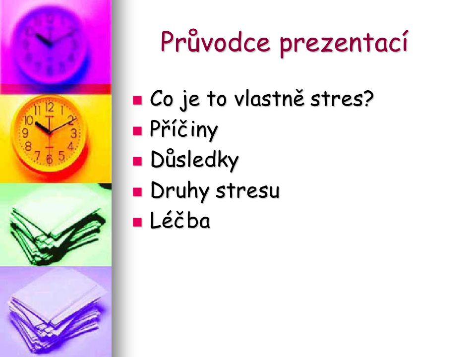 Průvodce prezentací Co je to vlastně stres Příčiny Důsledky
