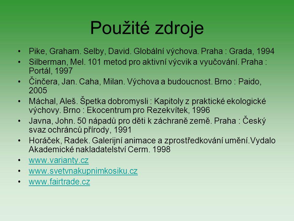Použité zdroje Pike, Graham. Selby, David. Globální výchova. Praha : Grada, 1994.