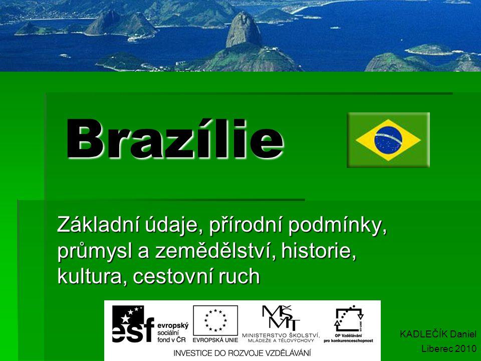 Brazílie Základní údaje, přírodní podmínky, průmysl a zemědělství, historie, kultura, cestovní ruch.