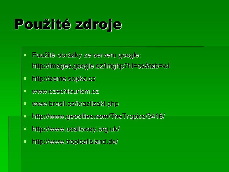 Použité zdroje Použité obrázky ze serveru google: http://images.google.cz/imghp hl=cs&tab=wi. http://zeme.sopka.cz.