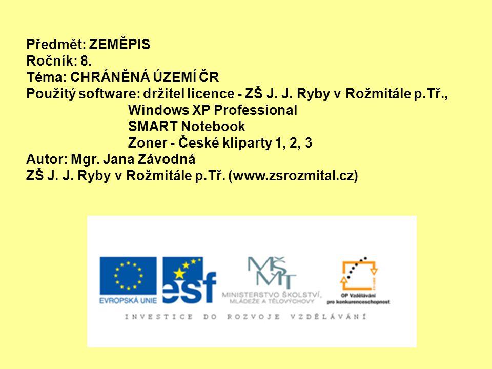Předmět: ZEMĚPIS Ročník: 8. Téma: CHRÁNĚNÁ ÚZEMÍ ČR. Použitý software: držitel licence - ZŠ J. J. Ryby v Rožmitále p.Tř.,