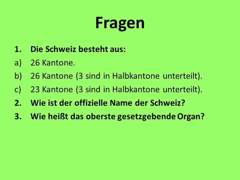 Fragen Die Schweiz besteht aus: 26 Kantone.