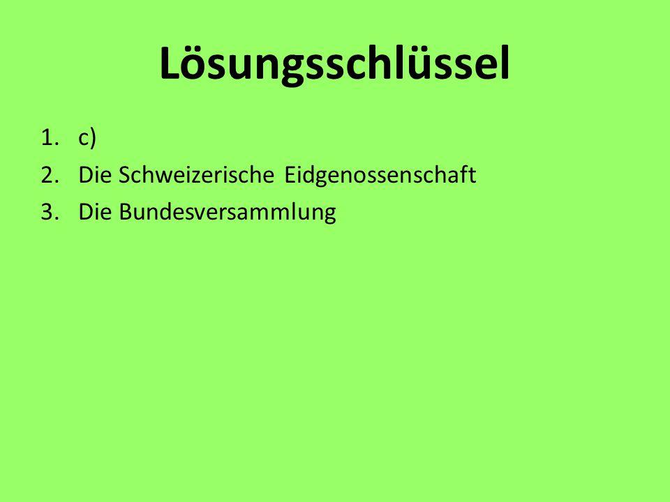 Lösungsschlüssel c) Die Schweizerische Eidgenossenschaft