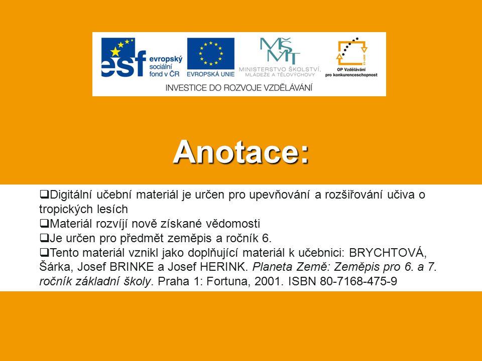 Anotace: Digitální učební materiál je určen pro upevňování a rozšiřování učiva o tropických lesích.