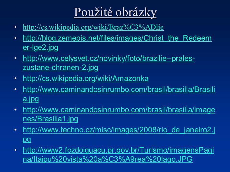 Použité obrázky http://cs.wikipedia.org/wiki/Braz%C3%ADlie