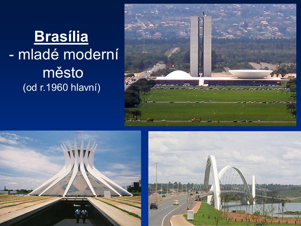 Brasília mladé moderní město (od r.1960 hlavní)