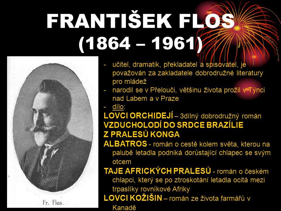 FRANTIŠEK FLOS (1864 – 1961) učitel, dramatik, překladatel a spisovatel, je považován za zakladatele dobrodružné literatury pro mládež.