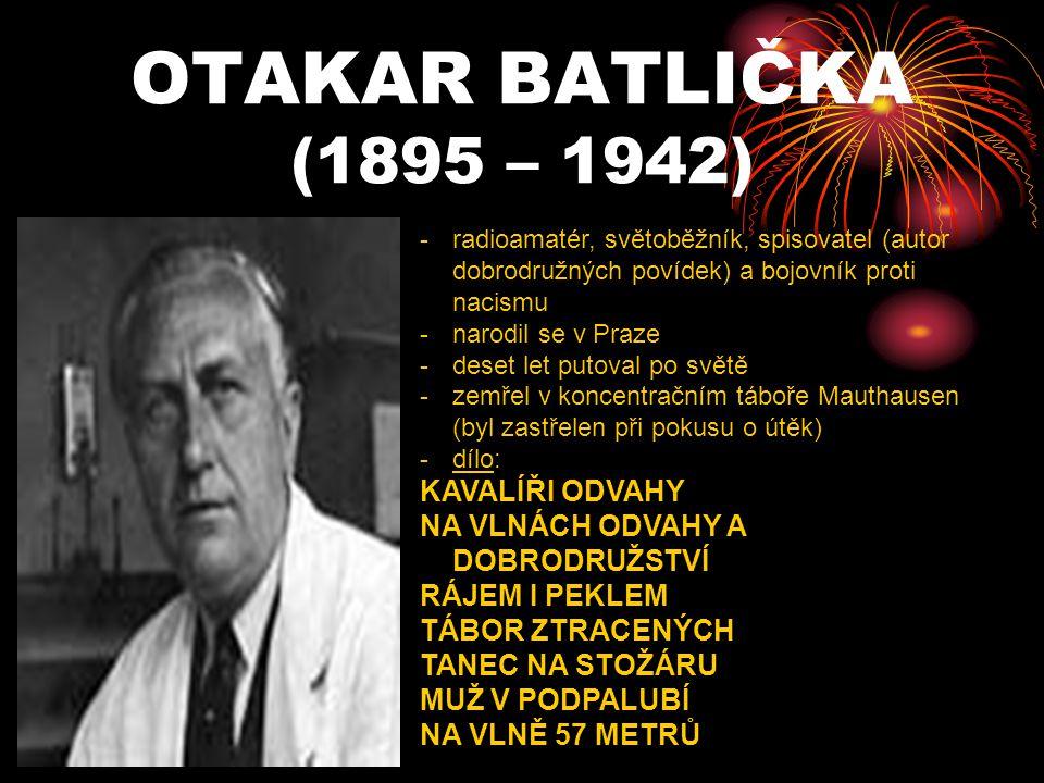 OTAKAR BATLIČKA (1895 – 1942) KAVALÍŘI ODVAHY
