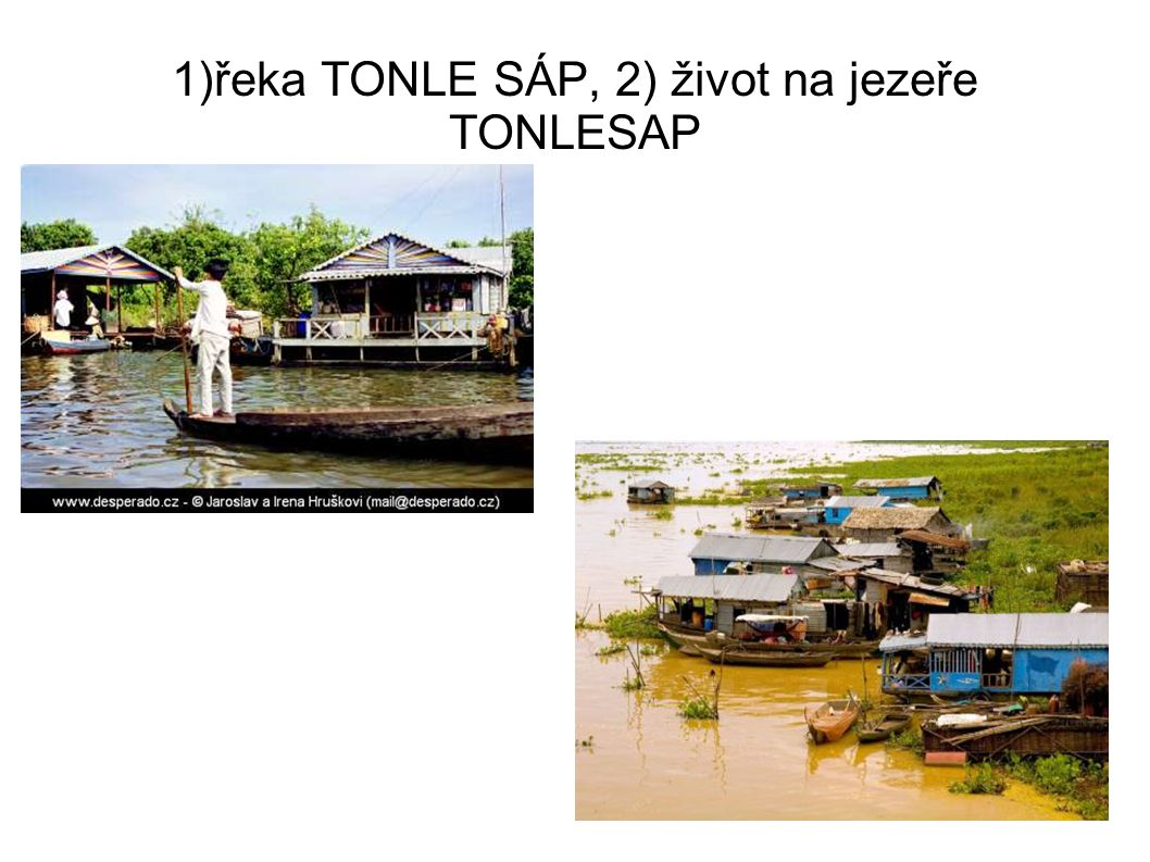 1)řeka TONLE SÁP, 2) život na jezeře TONLESAP