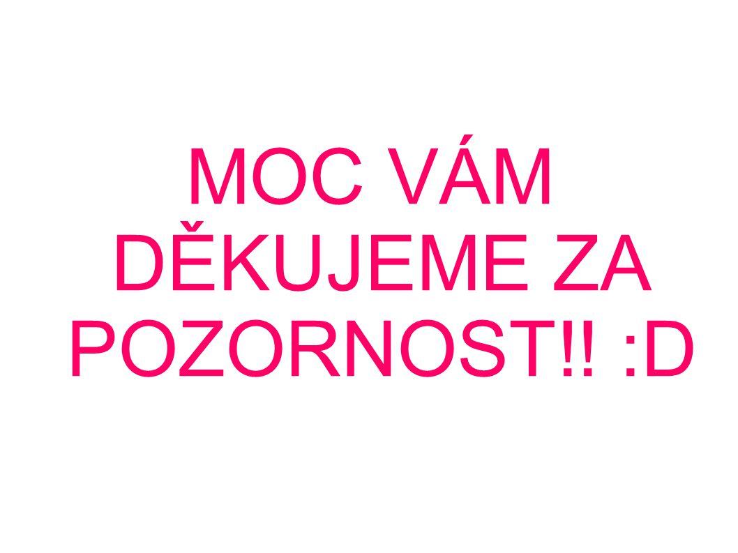MOC VÁM DĚKUJEME ZA POZORNOST!! :D