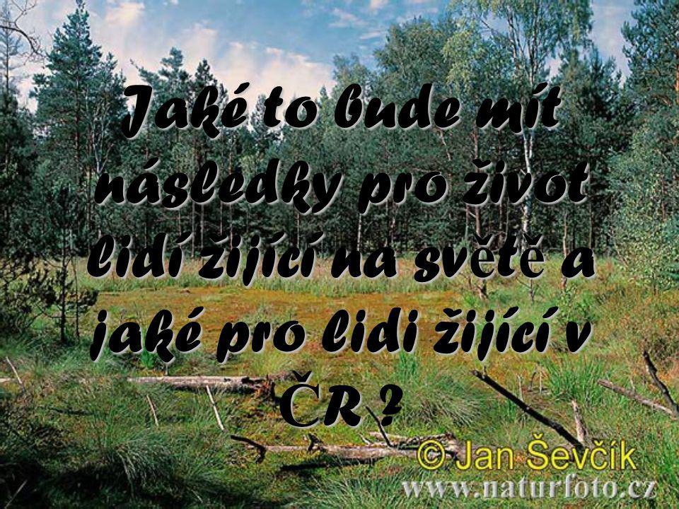 Jaké to bude mít následky pro život lidí žijící na světě a jaké pro lidi žijící v ČR