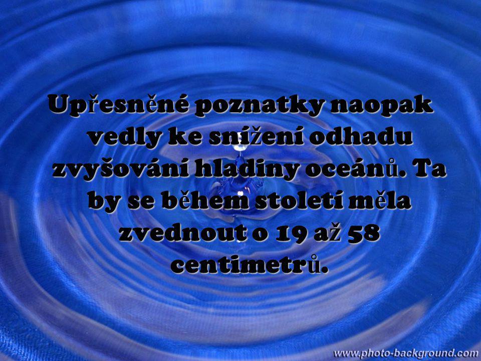 Upřesněné poznatky naopak vedly ke snížení odhadu zvyšování hladiny oceánů.