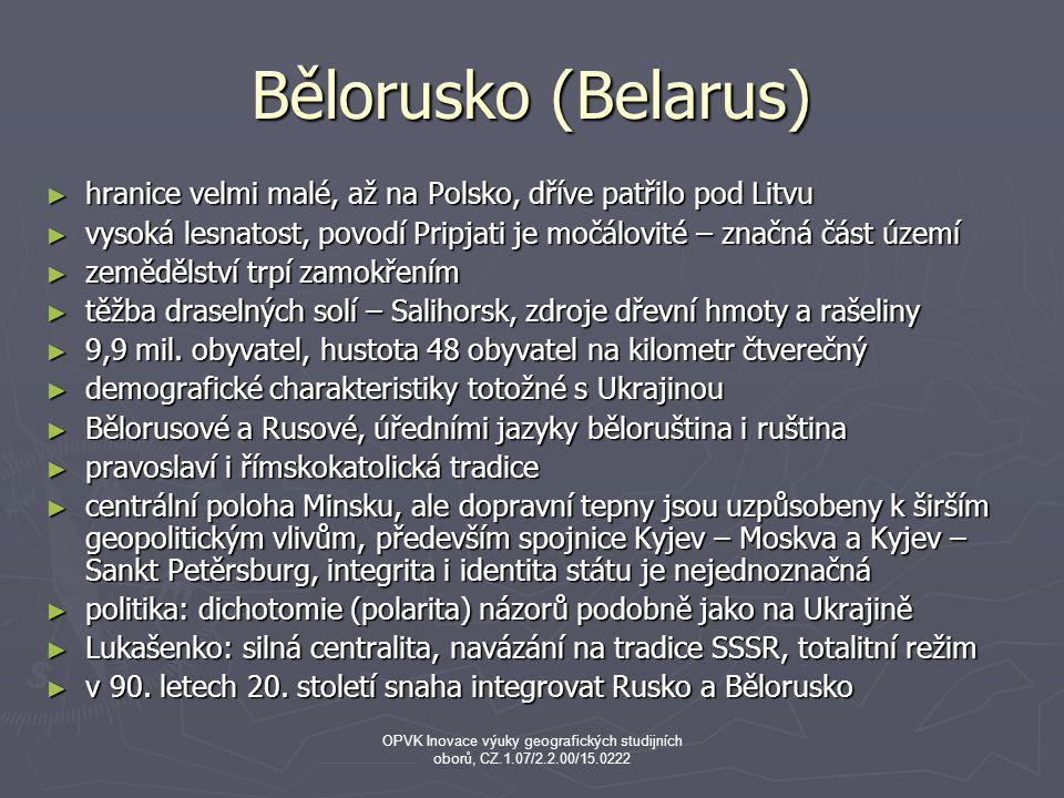 Bělorusko (Belarus) hranice velmi malé, až na Polsko, dříve patřilo pod Litvu. vysoká lesnatost, povodí Pripjati je močálovité – značná část území.