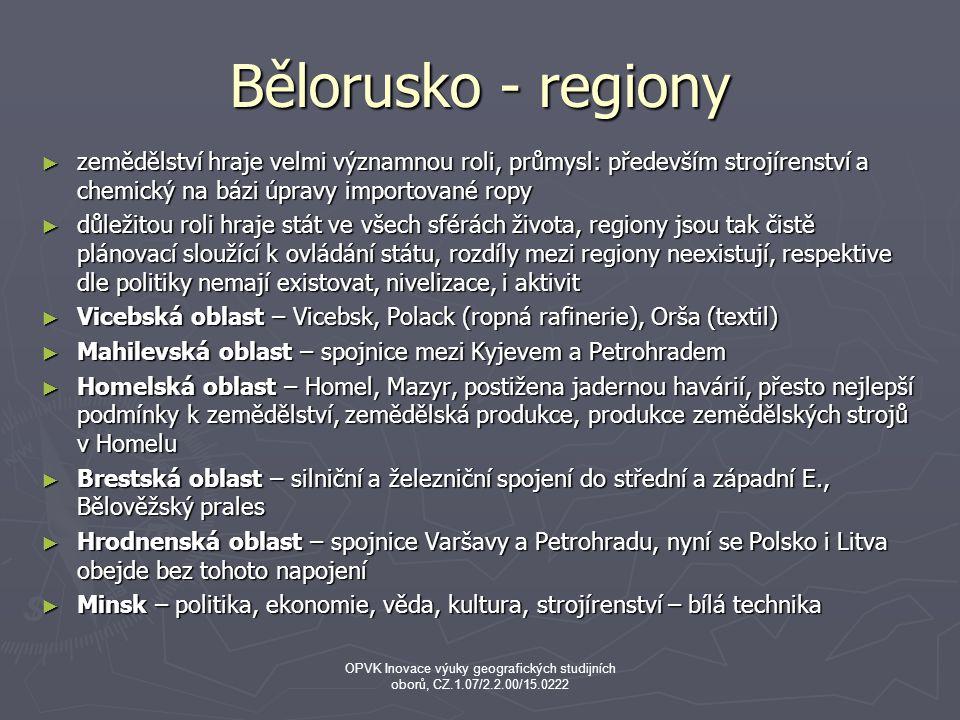 Bělorusko - regiony zemědělství hraje velmi významnou roli, průmysl: především strojírenství a chemický na bázi úpravy importované ropy.