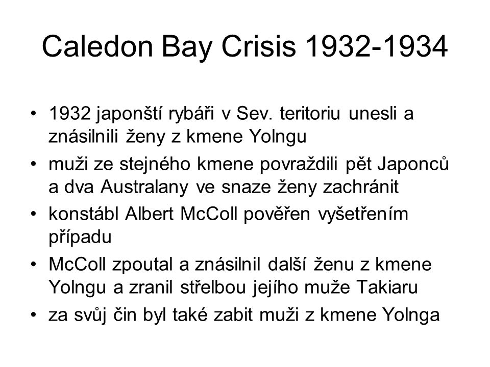 Caledon Bay Crisis 1932-1934 1932 japonští rybáři v Sev. teritoriu unesli a znásilnili ženy z kmene Yolngu.