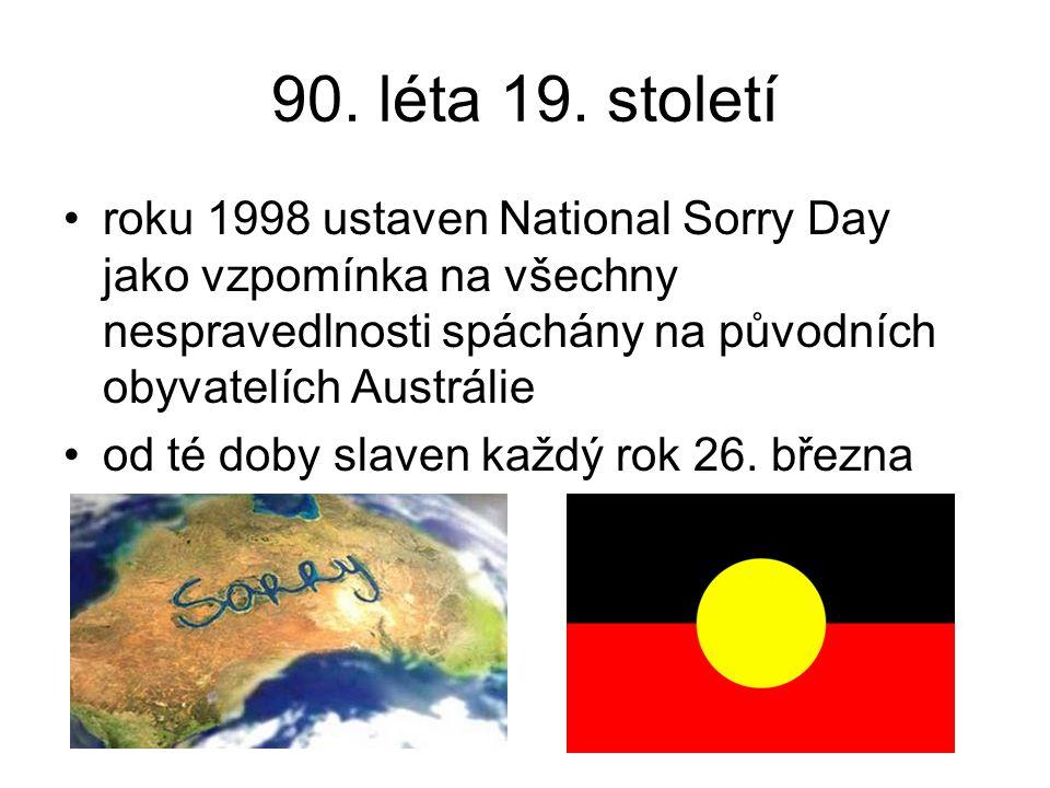 90. léta 19. století roku 1998 ustaven National Sorry Day jako vzpomínka na všechny nespravedlnosti spáchány na původních obyvatelích Austrálie.