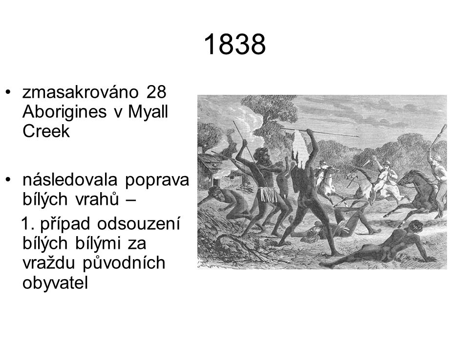 1838 zmasakrováno 28 Aborigines v Myall Creek