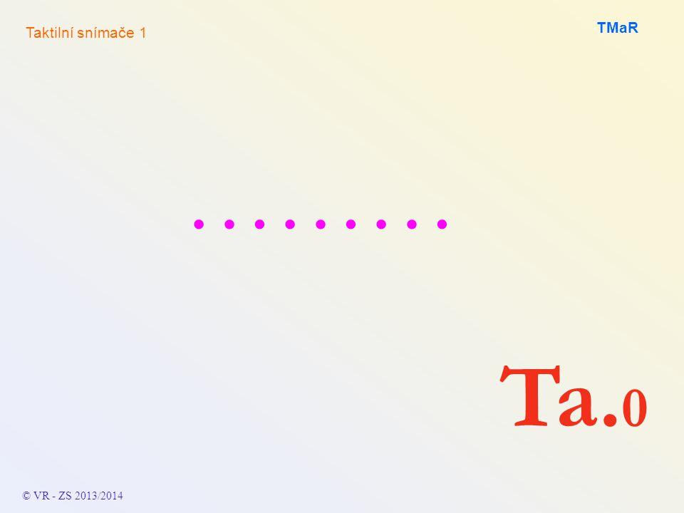 TMaR Taktilní snímače 1 ……… Ta.0 © VR - ZS 2013/2014