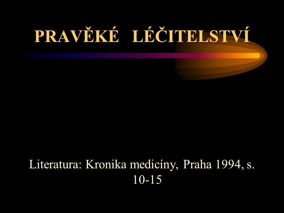 Literatura: Kronika medicíny, Praha 1994, s. 10-15