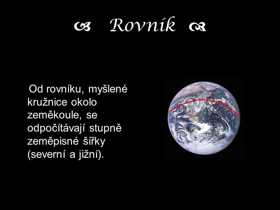 a Rovník d Od rovníku, myšlené kružnice okolo zeměkoule, se odpočítávají stupně zeměpisné šířky (severní a jižní).