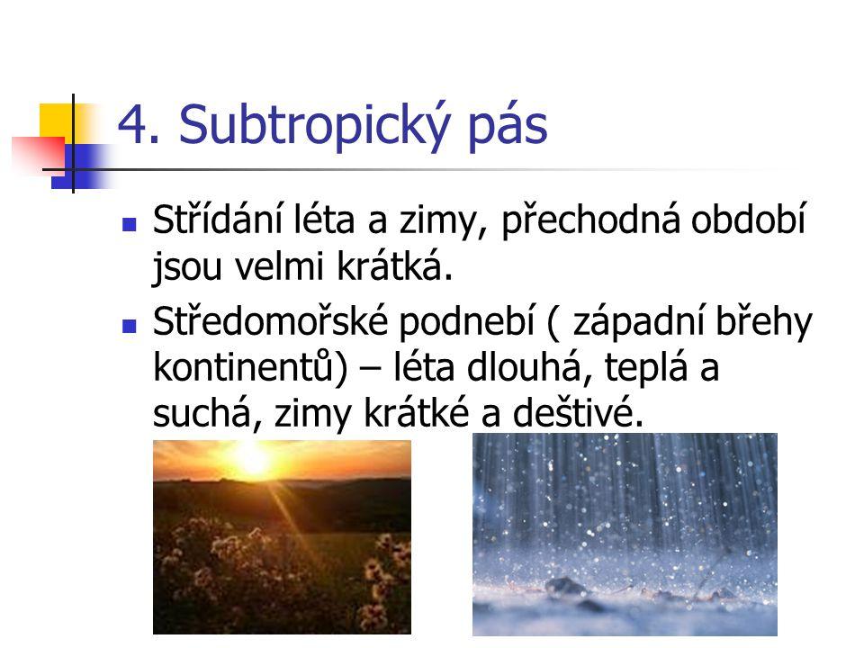 4. Subtropický pás Střídání léta a zimy, přechodná období jsou velmi krátká.