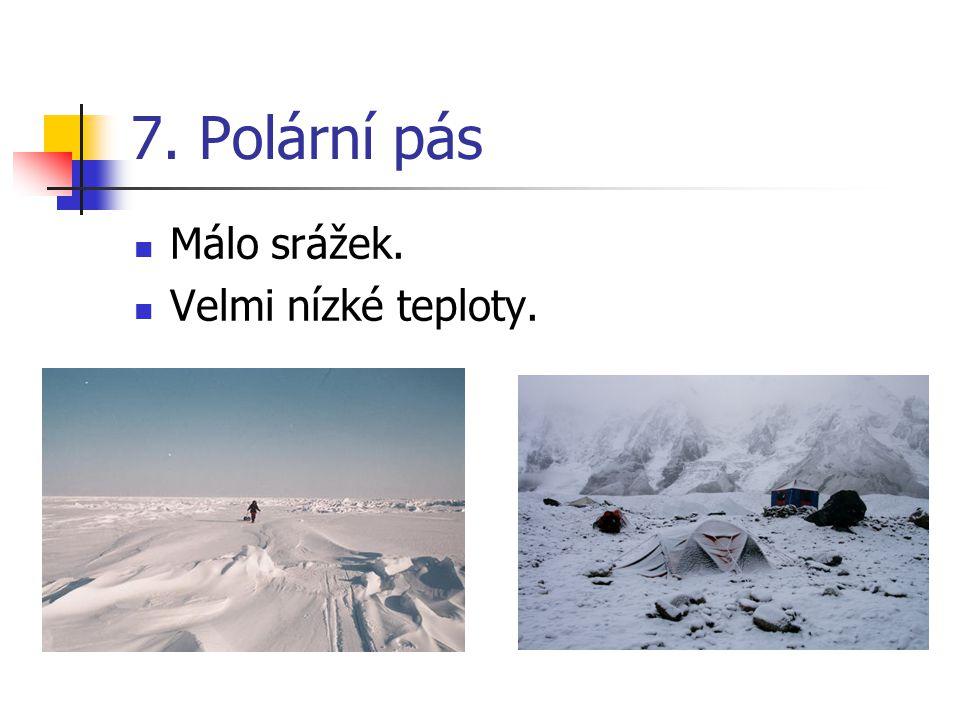 7. Polární pás Málo srážek. Velmi nízké teploty.
