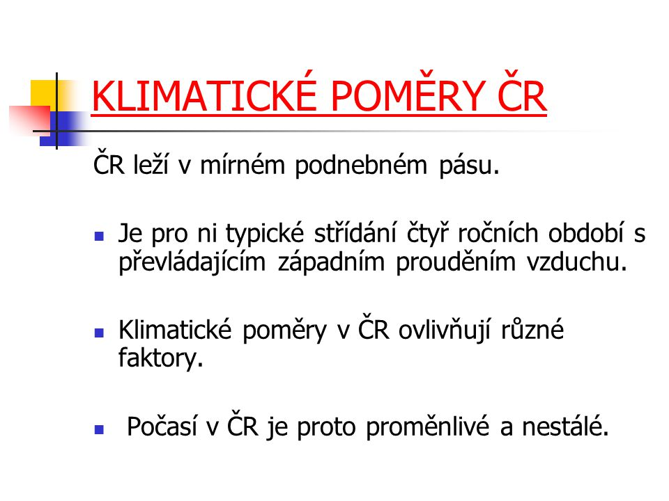 KLIMATICKÉ POMĚRY ČR ČR leží v mírném podnebném pásu.