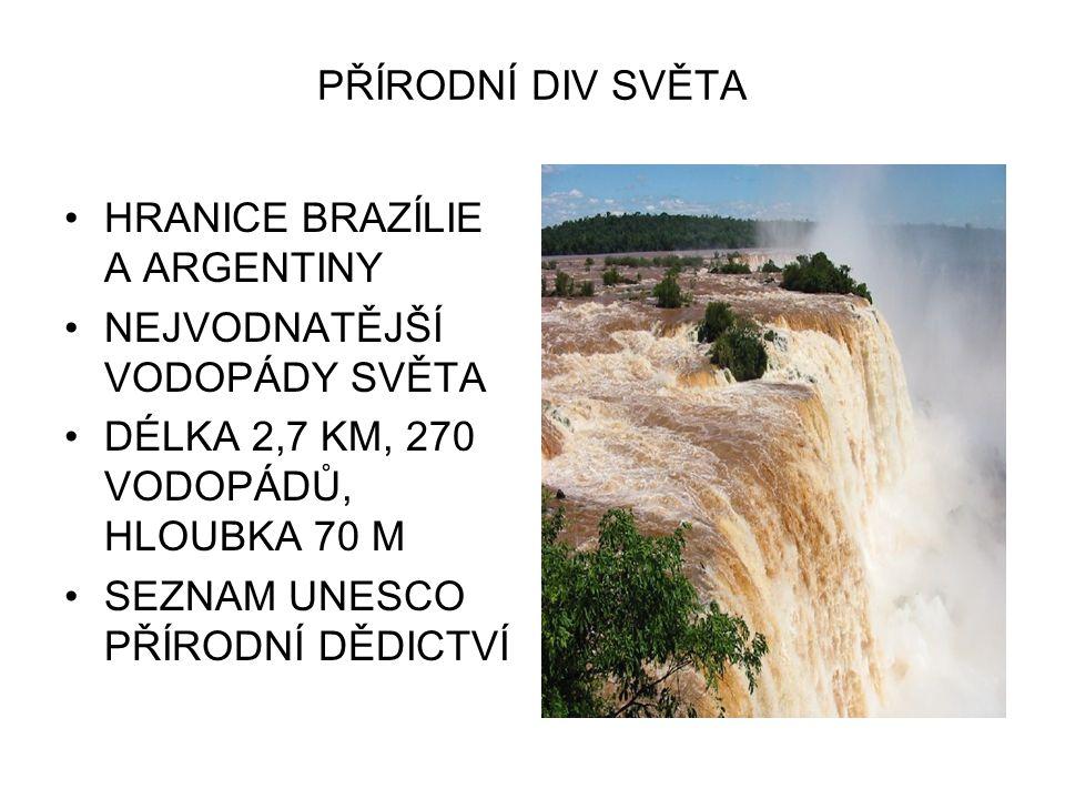 PŘÍRODNÍ DIV SVĚTA HRANICE BRAZÍLIE A ARGENTINY. NEJVODNATĚJŠÍ VODOPÁDY SVĚTA. DÉLKA 2,7 KM, 270 VODOPÁDŮ, HLOUBKA 70 M.