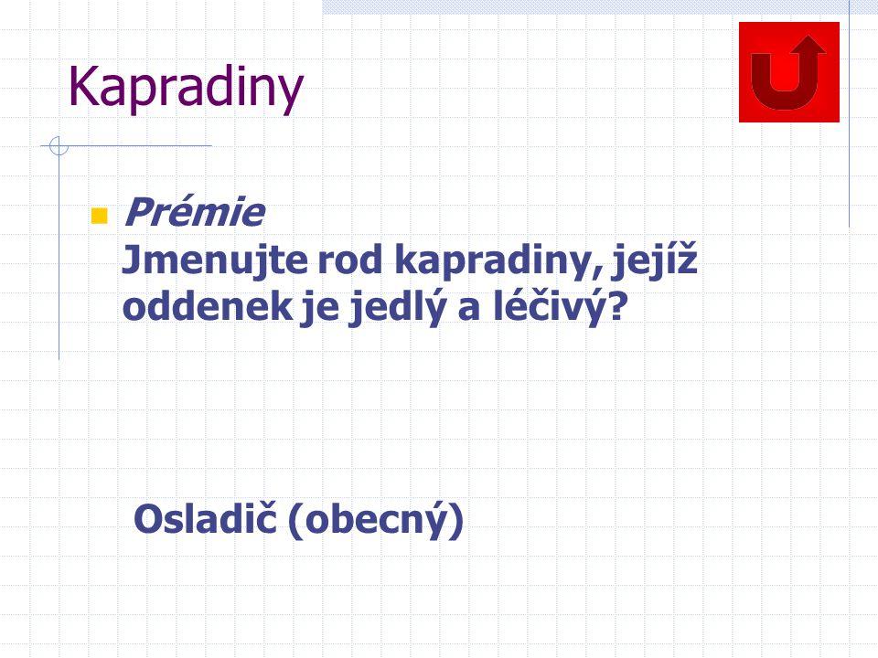 Kapradiny Prémie Jmenujte rod kapradiny, jejíž oddenek je jedlý a léčivý Osladič (obecný)