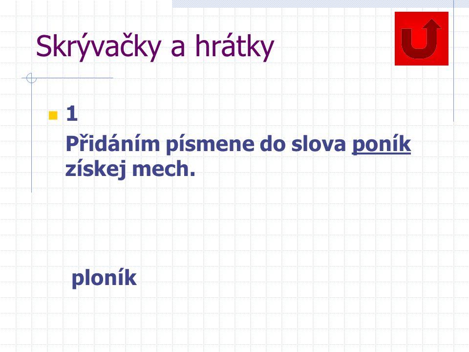 Skrývačky a hrátky 1 Přidáním písmene do slova poník získej mech.