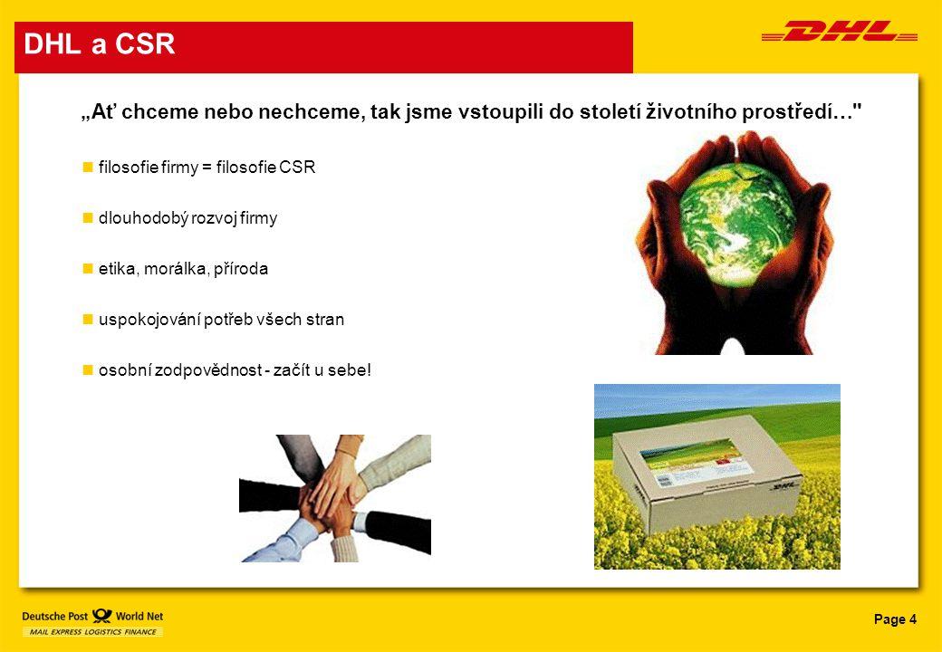"""DHL a CSR """"Ať chceme nebo nechceme, tak jsme vstoupili do století životního prostředí… filosofie firmy = filosofie CSR."""
