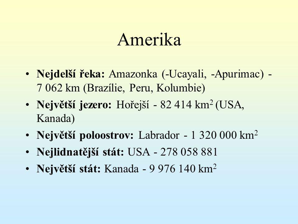 Amerika Nejdelší řeka: Amazonka (-Ucayali, -Apurimac) - 7 062 km (Brazílie, Peru, Kolumbie) Největší jezero: Hořejší - 82 414 km2 (USA, Kanada)