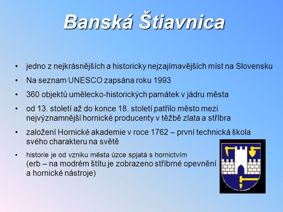 Banská Štiavnica jedno z nejkrásnějších a historicky nejzajímavějších míst na Slovensku. Na seznam UNESCO zapsána roku 1993.
