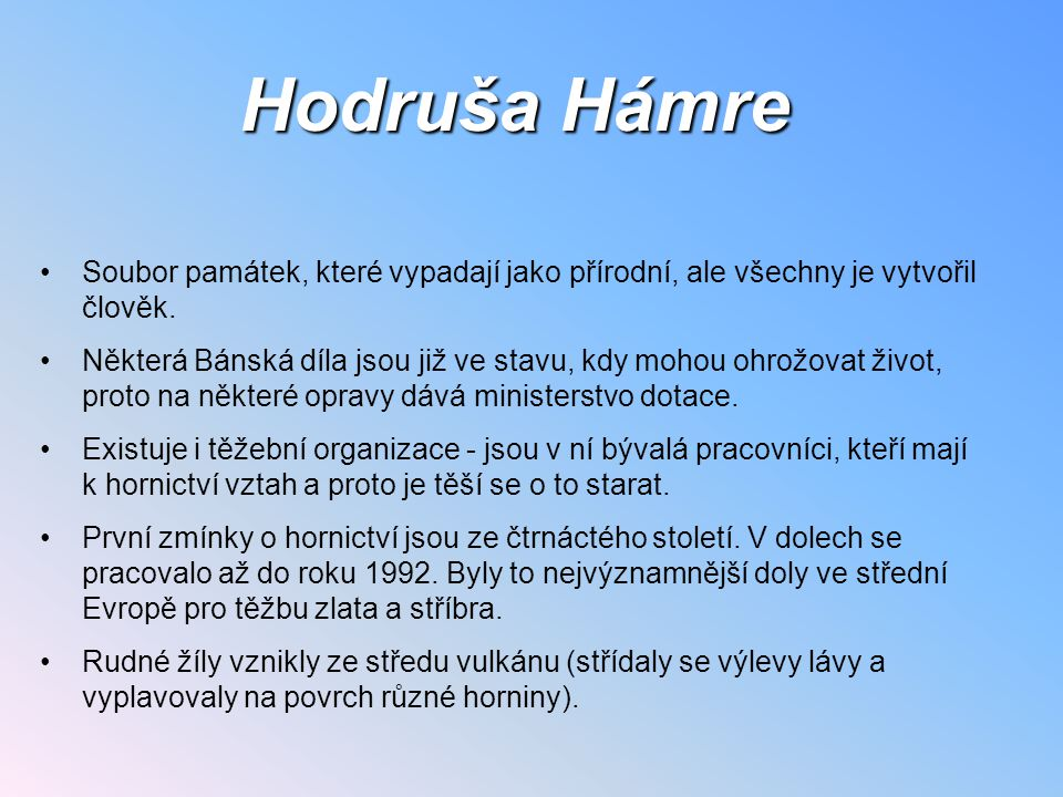 Hodruša Hámre Soubor památek, které vypadají jako přírodní, ale všechny je vytvořil člověk.
