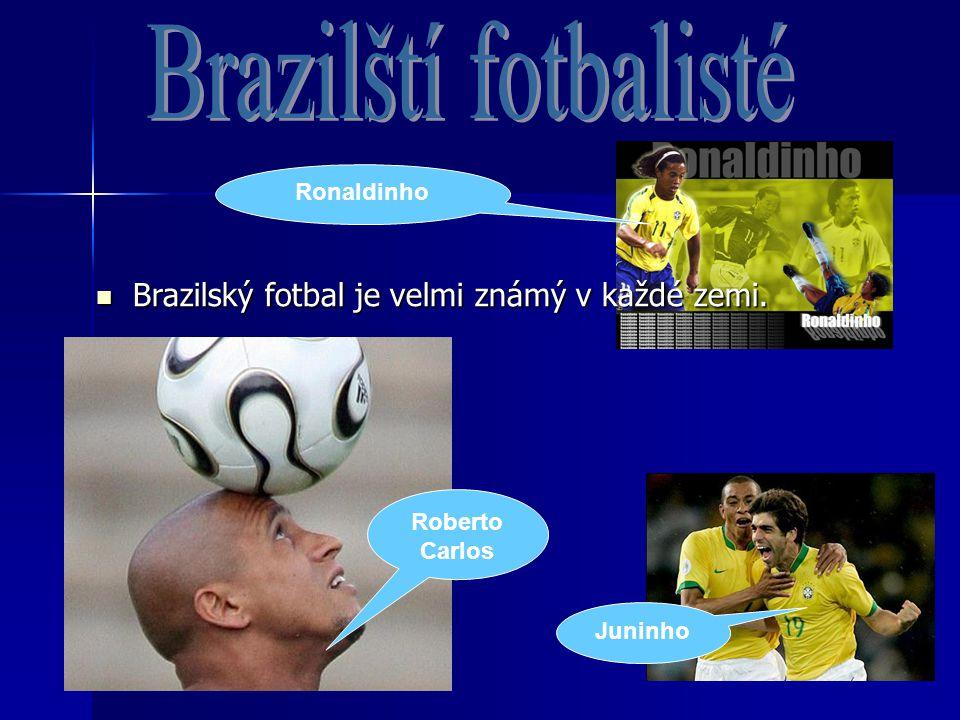 Brazilští fotbalisté Brazilský fotbal je velmi známý v každé zemi.