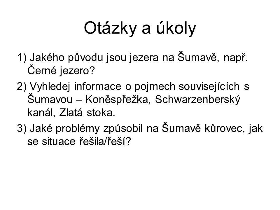 Otázky a úkoly 1) Jakého původu jsou jezera na Šumavě, např. Černé jezero