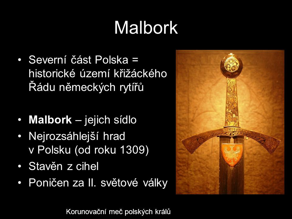 Malbork Severní část Polska = historické území křižáckého Řádu německých rytířů. Malbork – jejich sídlo.