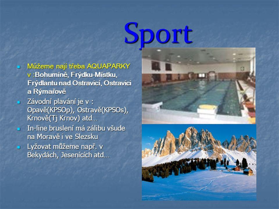 Sport Můžeme nají třeba AQUAPARKY v :Bohumíně, Frýdku-Místku, Frýdlantu nad Ostravicí, Ostravici a Rýmařově.
