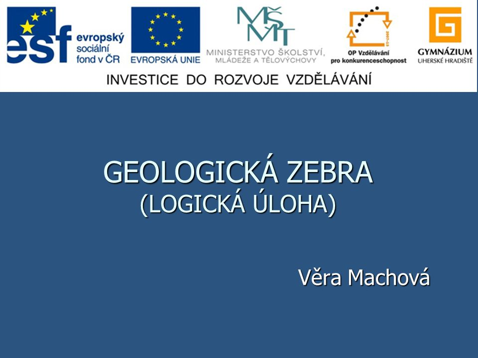 GEOLOGICKÁ ZEBRA (LOGICKÁ ÚLOHA)