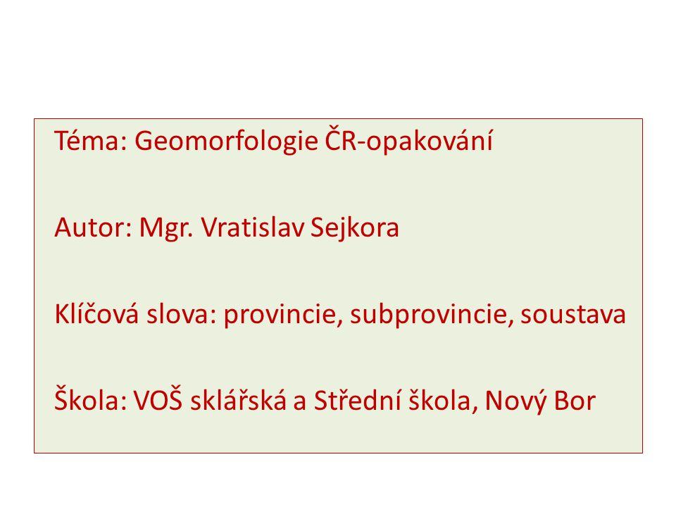 Téma: Geomorfologie ČR-opakování Autor: Mgr