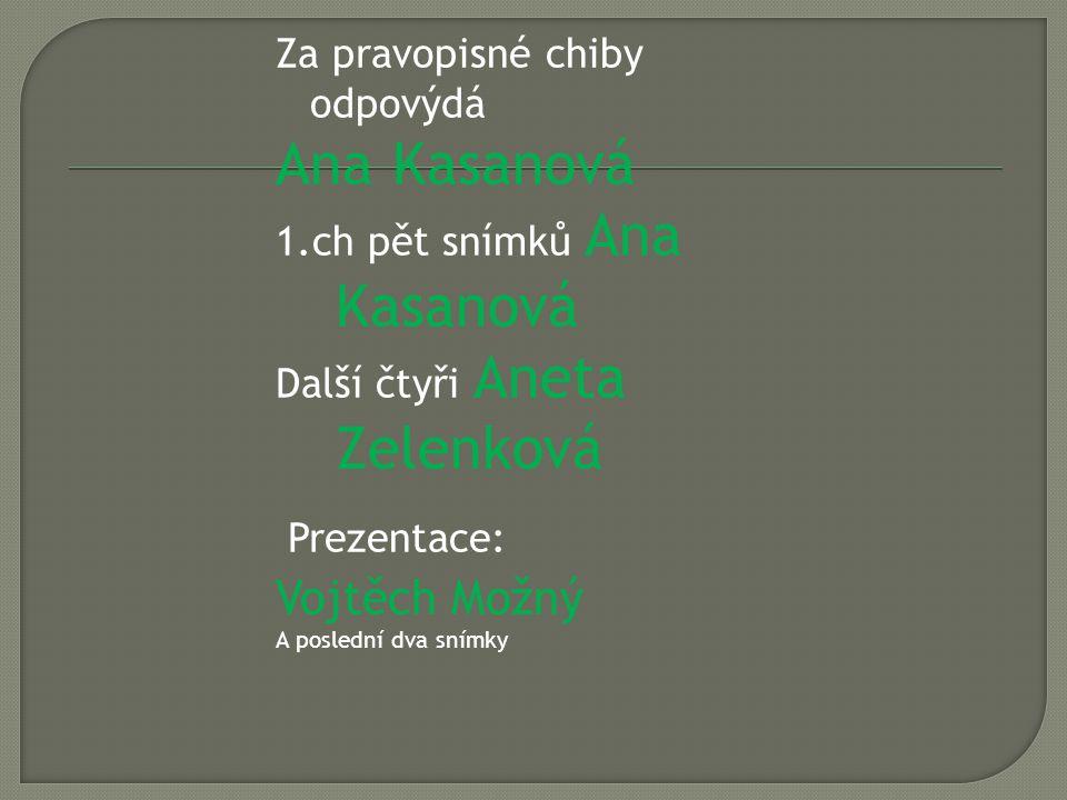 Ana Kasanová Vojtěch Možný Za pravopisné chiby odpovýdá