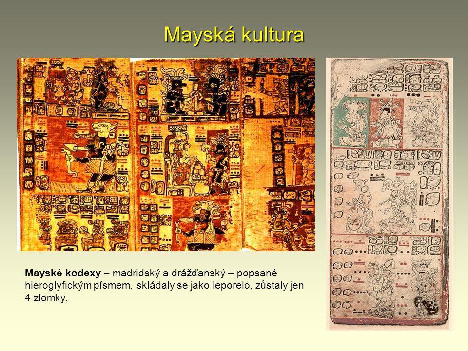 Mayská kultura Mayské kodexy – madridský a drážďanský – popsané hieroglyfickým písmem, skládaly se jako leporelo, zůstaly jen 4 zlomky.
